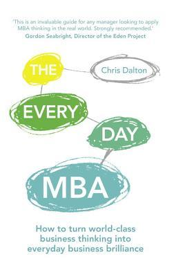 The Every Day MBA: How to Turn World-Class Business Thinking Into Everyday Business Brilliance