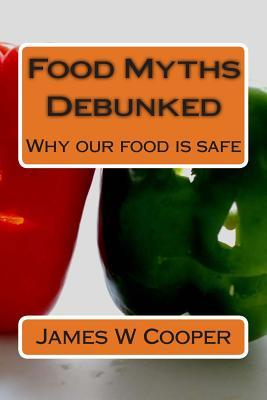 Food Myths Debunked: Why Our Food Is Safe