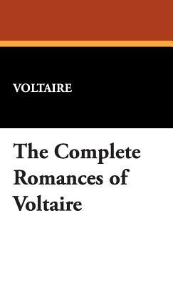 The Complete Romances of Voltaire by Voltaire