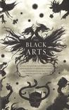 The Black Arts : A Concise History of Witchcraft, Demonology, Astrology, and Other Mystical Practices Throughout the Ages