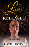 By Love Released (Book Two)