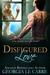 Disfigured Love