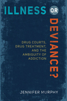 Illness or Deviance?: Drug Courts, Drug Treatment, and the Ambiguity of Addiction
