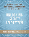 Unlocking the Secrets of Self-Esteem: A Guide to Building Confidence and Connection One Step at a Time