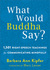What Would Buddha Say?: Three Thousand Right-Speech Teachings to Help You Communicate Mindfully, Improve Every Relationship, and Speak Your Truth