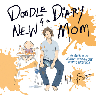 Doodle Diary of a New Mom: An Illustrated Journey Through One Mommy's First Year