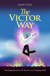The Victor Way: Find Happiness and a Life You Love in a Changing World