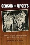 Season of Upsets: Farm boys, city kids, Hoosier basketball and the dawn of the 1950s