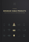 The Guide To Minimum Viable Products: A Master Collection of Frameworks, Expert Opinions, and Examples