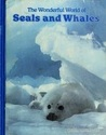 The Wonderful World Of Seals And Whales (Books for Young Explorers)