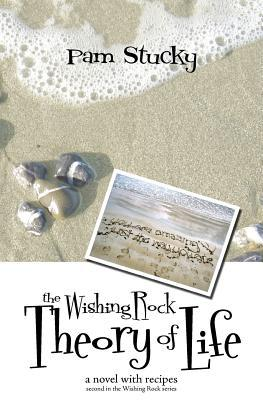 The Wishing Rock Theory of Life: a novel with recipes (Wishing Rock, #2)