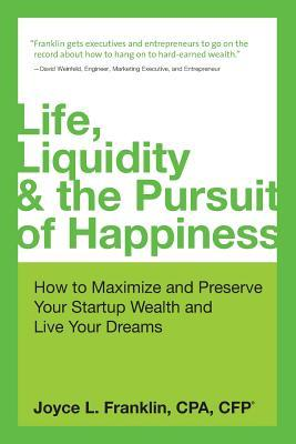 Life Liquidity & the Pursuit of Happiness: How to Maximize and Preserve Your Startup Wealth and Live Your Dreams