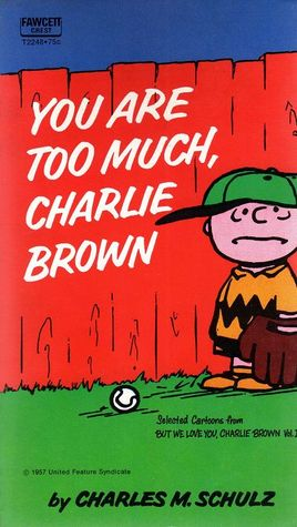 You Are Too Much, Charlie Brown by Charles M. Schulz