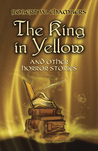 The King in Yellow and Other Horror Stories by Robert W. Chambers