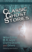 Classic Ghost Stories by Wilkie Collins, M.R. James, Charles Dickens and Others