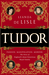 Tudor: Passion. Manipulation. Murder. The Story of England's Most Notorious Royal Family
