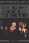 Sometimes love is an obligation to your grandmother