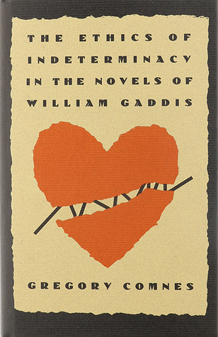 The Ethics of Indeterminacy in the Novels of William Gaddis by Gregory Comnes