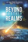 Beyond Earthly Realms: An End Time Prophetic Wake Up Call
