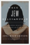 When a Jew Rules the World: What the Bible Really Says About Israel in the Plan of God