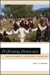 Performing Democracy: Bulgarian Music and Musicians in Transition