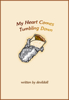 My Heart Comes Tumbling Down by DevilDoll