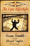 The Epic Lifestyle: Contending for God's Prophetic Power and Purposes with Your Life