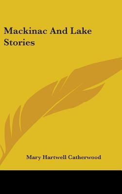 Mackinac and Lake Stories by Mary Hartwell Catherwood