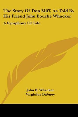 The Story of Don Miff, as Told by His Friend John Bouche Whacker: A Symphony of Life