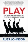PLAY: The New Leadership Secret That Changes Everything