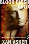 Blood Flesh Gold (Palaces Of The Vampire Damned, #3)