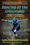 Dancing at the Crossroads A Guide for Practitioners in At-Risk Youth Programs
