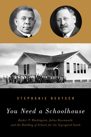 You Need a Schoolhouse: Booker T. Washington, Julius Rosenwald, and the Building of Schools for the Segregated South