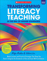 Transforming Literacy Teaching in the Era of Higher Standards: Middle School: Model Lessons and Practical Strategies That Show You How to Integrate the Standards to Plan and Teach With Confidence
