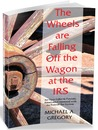 The Wheels Are Falling Off the Wagon at the IRS