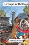 Barbeque for Bulldogs (Cookbooks from The Canine Cuisine Team, #2)