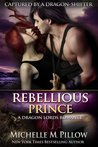 Rebellious Prince (Captured by a Dragon-Shifter, #2)