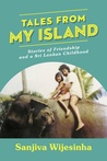 Tales from my Island: Stories of Friendship – and a Sri Lankan Childhood