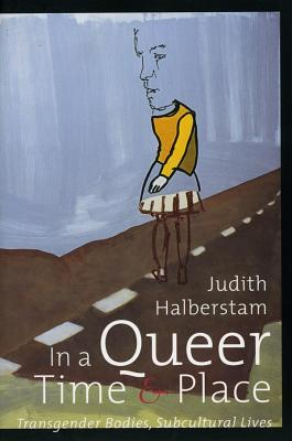 In a Queer Time and Place by J. Jack Halberstam