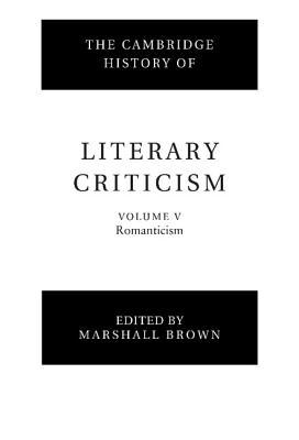The Cambridge History of Literary Criticism: Romanticism (Cambridge History of Literary Criticism #5)