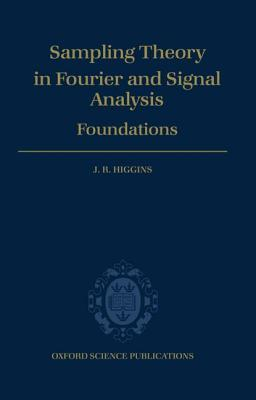 Sampling Theory in Fourier and Signal Analysis: Volume 1: Foundations