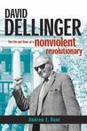 David Dellinger: The Life and Times of a Nonviolent Revolutionary