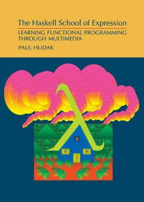 The Haskell School of Expression by Paul Hudak