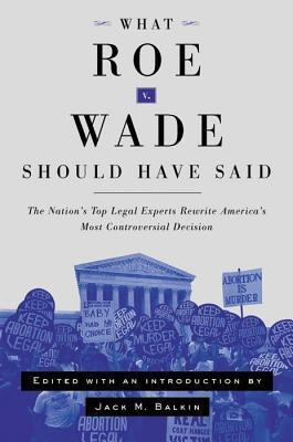 What Roe V. Wade Should Have Said by Jack Balkin
