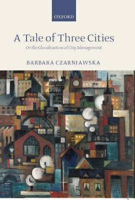 A Tale of Three Cities by Barbara Czarniawska