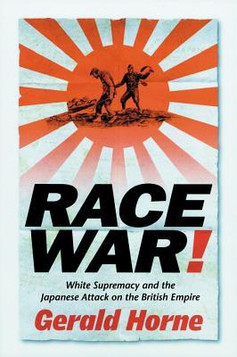 Race War: White Supremacy and the Japanese Attack on the British Empire