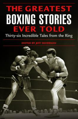 Greatest Boxing Stories Ever Told by Jeff Silverman