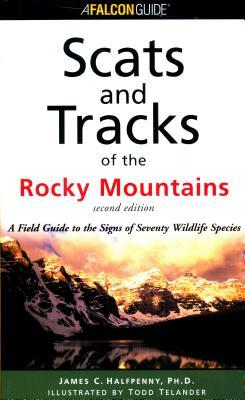 Scats and Tracks of the Rocky Mountains by James C. Halfpenny