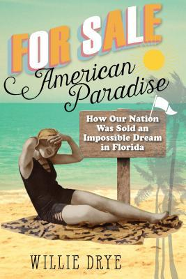 For Sale American Paradise: How Our Nation Was Sold an Impossible Dream in Florida