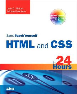 Sams Teach Yourself HTML and CSS in 24 Hours (Includes New HTML 5 Coverage)